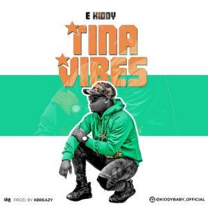 E Kiddy - Tina Vibes (Prod. By XBreazy)